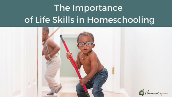 The Importance of Life Skills in Homeschooling