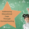 Addressing Educational Gaps Through Homeschooling