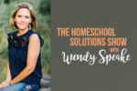 "HS #202: Turn Your Homeschool Challenges Into ""Challenges"" with Wendy Speake"