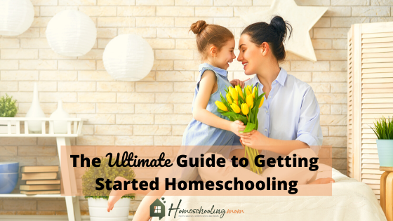 The Ultimate Guide to Getting Started in Homeschooling