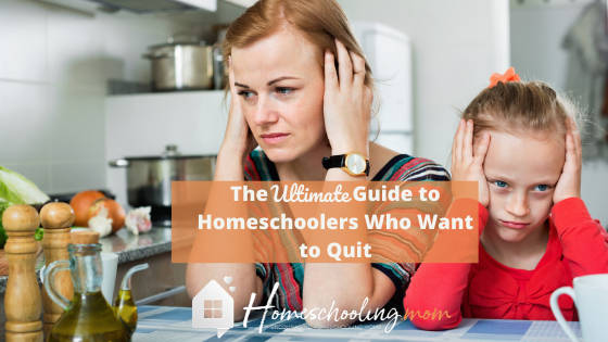 The Ultimate Guide for Homeschoolers Who Want to Quit