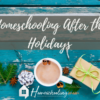 Homeschooling After the Holidays