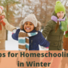 Tips for Homeschooling in Winter